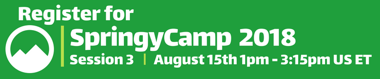 Register for SpringyCamp 2018 Session 3 August 15 1pm to 3:15pm US Eastern Time