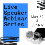 Live Speaker Webinar Series May 22 and June 6