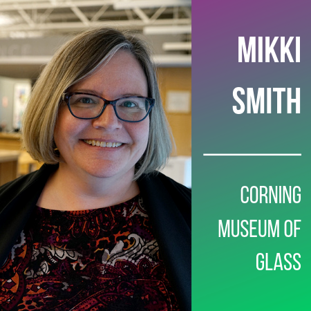 Mikki Smith, Corning Museum of Glass