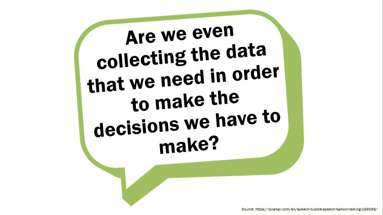 Are we even collecting the data that we need in order to make the decisions we have to make?