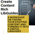 Create content rich LibGuides - A workshop on taking your existing content and turning it into a useful Libguides