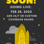 Launching Soon! Going Live Feb 28, 2020 Add 24 7 or custom coverage hours
