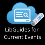 LibGuides for current events
